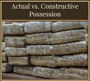 Marijuana Actual v. Constructive Possession